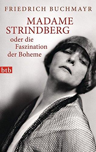 Madame Strindberg oder die Faszination der Boheme: Buchmayr, Friedrich: