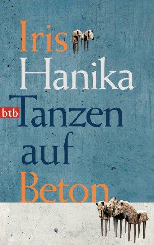 Tanzen auf Beton: Roman: Hanika, Iris