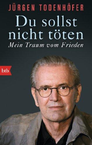 Du Sollst Nicht Toten (German Edition): Jurgen Todenhofer