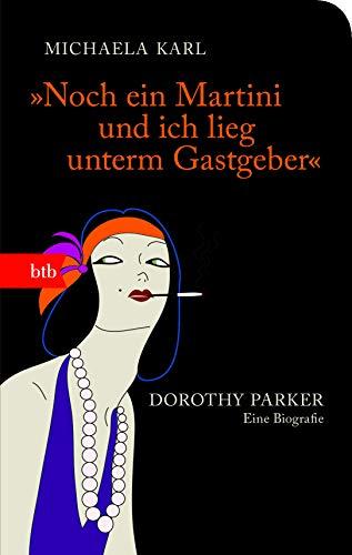 """9783442748723: """"Noch ein Martini und ich lieg unterm Gastgeber"""": Dorothy Parker. Eine Biografie"""