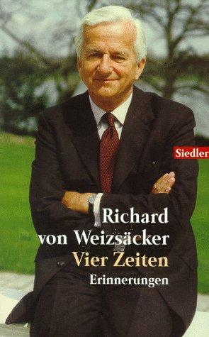 Vier Zeiten. Erinnerungen.: Weizsäcker, Richard Von