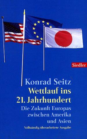9783442755820: Wettlauf ins 21. Jahrhundert. Die Zukunft Europas zwischen Amerika und Asien.