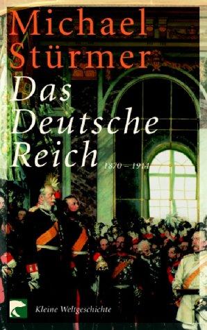9783442760428: Das Deutsche Reich 1870-1914: Kleine Weltgeschichte