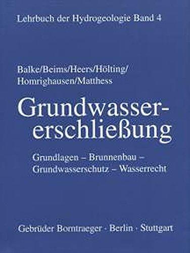 Lehrbuch der Hydrogeologie 4. Grundwassererschließung: Klaus-Dieter Balke