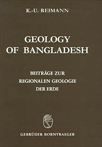Geology of Bangladesh (Beitrage zur regionalen Geologie der Erde): Reimann, Klaus-Ulrich
