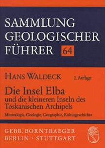 9783443150464: Die Insel Elba und die kleineren Inseln des Toskanischen Archipels: Mineralogie, Geologie, Geographie, Kulturgeschichte (Sammlung geologischer Fuhrer) (German Edition)