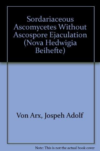 9783443510169: Sordariaceous Ascomycetes Without Ascospore Ejaculation (Nova Hedwigia Beihefte)