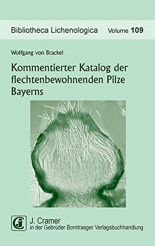 Kommentierter Katalog der flechtenbewohnenden Pilze Bayerns: Wolfgang von Brackel
