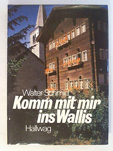 Komm mit mir ins Wallis: Schmid, Walter:
