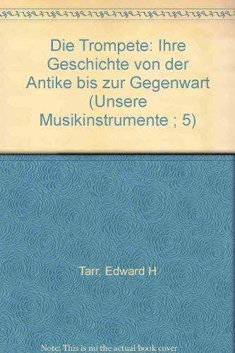 9783444101496: Die Trompete: Ihre Geschichte von der Antike bis zur Gegenwart (Unsere Musikinstrumente ; 5) (German Edition)