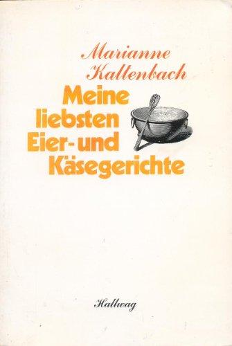 Meine liebsten Eier- und Käsegerichte - Kaltenbach, Marianne