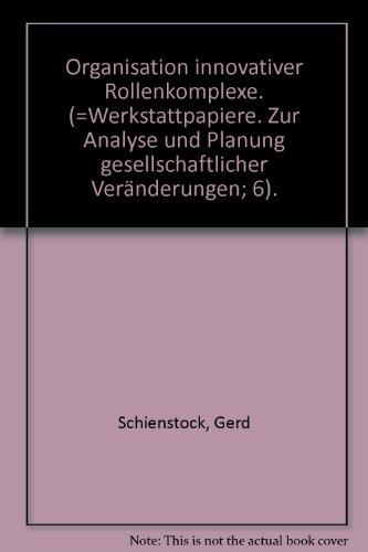 Organisation innovativer Rollenkomplexe. (=Werkstattpapiere. Zur Analyse und: Schienstock, Gerd