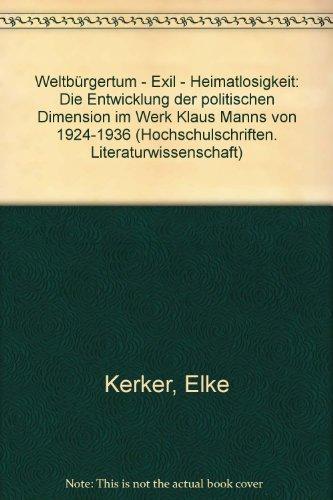 9783445014337: Weltbürgertum, Exil, Heimatlosigkeit: D. Entwicklung d. polit. Dimension im Werk Klaus Manns von 1924-1936 (Hochschulschriften Literaturwissenschaft ; Bd. 26) (German Edition)
