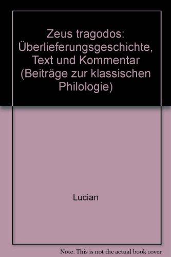9783445015242: Lukian, Zeus tragōdos: Überlieferungsgeschichte, Text u. Kommentar (Beiträge zur klassischen Philologie) (German Edition)