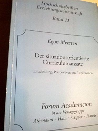 Der situationsorientierte Curriculumansatz : Entwicklung, Perspektiven u. Legitimation. Hochschulschriften / Erziehungswissenschaft ; Bd. 13 - Meerten, Egon