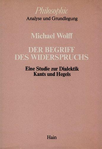 9783445121059: Der Begriff des Widerspruchs: Eine Studie zur Dialektik Kants und Hegels (Philosophie. Analyse und Grundlegung)