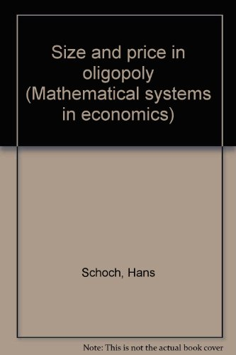 Size and price in oligopoly (Mathematical systems: Schoch, Hans