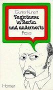 Tagträume in Berlin und andernorts. Kleine Prosa, Erzaehlungen, Aufsaetze.: Kunert, Günter