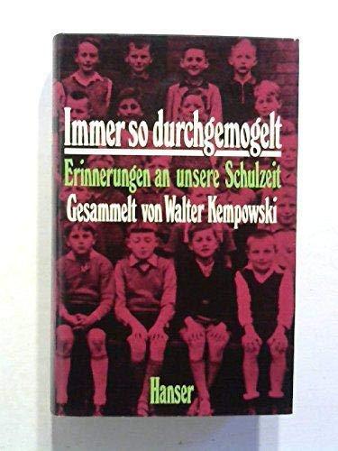 Immer so durchgemogelt. Erinnerungen an unserer Schulzeit. Gesammelt von Walter Kempowski. - Kempowski, Walter.