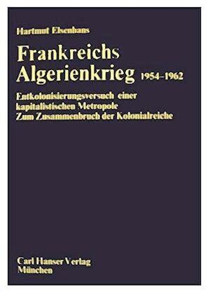 9783446118584: Frankreichs Algerienkrieg, 1954-1962: Entkolonisierungsversuch einer kapitalistischen Metropole : zum Zusammenbruch der Kolonialreiche (German Edition)