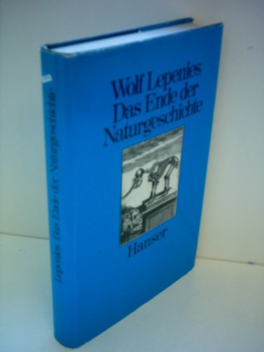 9783446121850: Das Ende der Naturgeschichte: Wandel kultureller Selbstverständlichkeiten in den Wissenschaften des 18. und 19. Jahrhunderts