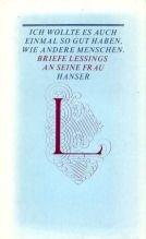 9783446129382: Ich wollte es auch einmal so gut haben, wie andere Menschen. Briefe Lessings an seine Frau