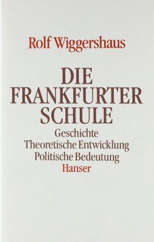 9783446131323: Die Frankfurter Schule: Geschichte. Theoretische Entwicklung. Politische Bedeutung