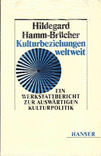 Kulturbeziehungen weltweit: E. Werkstattbericht zur auswartigen Kulturpolitik: Hildegard Hamm-Brucher