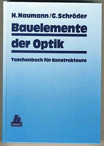 Bauelemente der Optik : Taschenbuch für Konstrukteure. H. Naumann ; G. Schröder - Naumann, Helmut und Gottfried Schröder