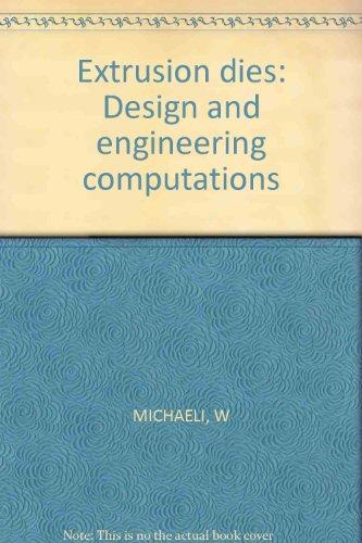 Extrusion Dies: Design and Engineering Computations: MICHAELI, W