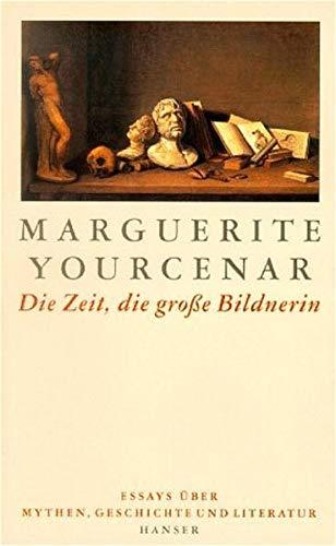 9783446142978: Die Zeit, die große Bildnerin. Essays über Mythen, Geschichte und Literatur.