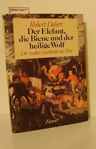 9783446148475: Der Elefant, die Biene und der heilige Wolf: Die wahre Geschichte der Tiere