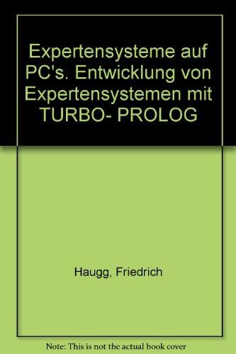 Expertensysteme auf PCs : Entwicklung von Expertensystemen: Haugg, Friedrich ,
