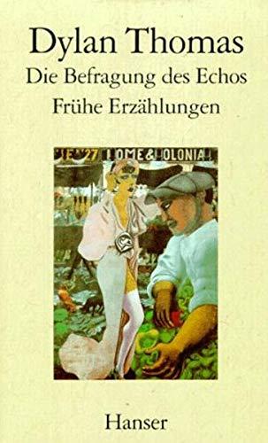 9783446150836: Die Befragung des Echos: Fr�he Erz�hlungen und Aufs�tze