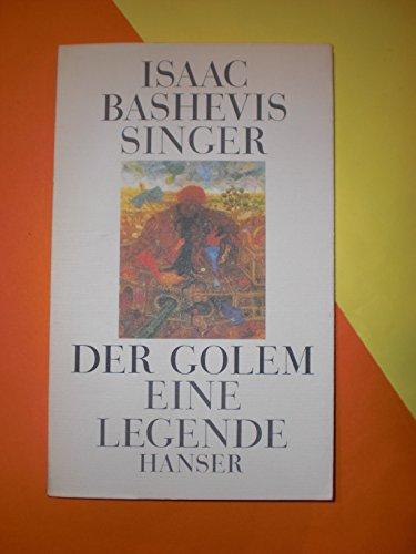Der Golem Eine Legende. Aus d. Amerikan.: Singer, Isaac Bashevis: