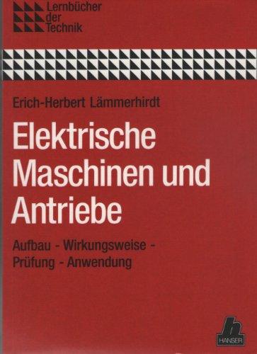 9783446153165: Elektrische Maschinen und Antriebe. Aufbau - Wirkungsweise - Prüfung - Anwendung. (=Lehrbücher der Technik).