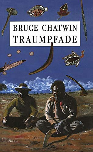 Traumpfade : Roman = The songlines.: Chatwin, Bruce (Verfasser)