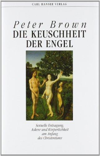 9783446158399: Die Keuschheit der Engel: Sexuelle Entsagung, Askese und Körperlichkeit am Anfang des Christentums
