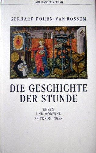9783446160460: Die Geschichte der Stunde. Uhren und moderne Zeitordnung: Uhren und moderne Zeitordnung