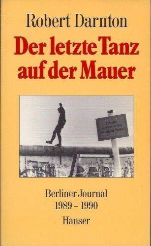 9783446162228: Der letzte Tanz auf der Mauer. Berliner Journal 1989 - 1990.