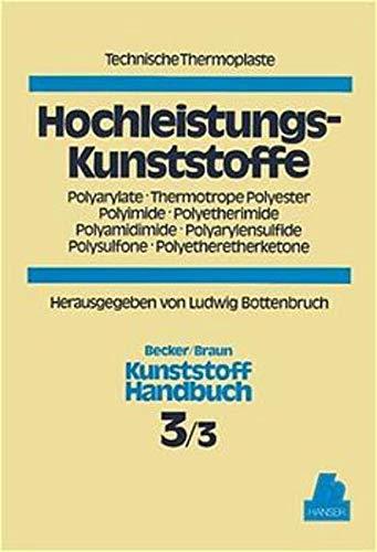 9783446163706: Technische Thermoplaste: Hochleistungs - Kunststoffe: Polyarylate. Thermotrope Polyester. Polyimide. Polyetherimide. Polyamidimide. Polyarylensulfide. Polysulfone. Polyetheretherketone: Bd. 3/3