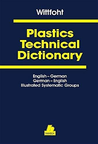 9783446165670: Kunststofftechnisches Wörterbuch / Plastics Technical Dictionary. 3 Teile in 1 Band: Englisch - Deutsch / Deutsch - Englisch. Fachausdrücke der ... Illustrierten Sachgruppen: Vol 1-3