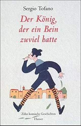 9783446165991: Der König, der ein Bein zuviel hatte. Zehn komische Geschichten. ( Ab 10 J.).