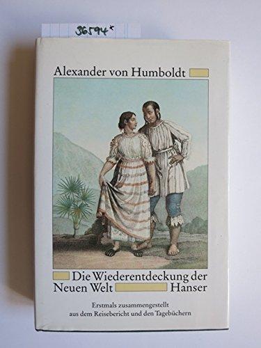 Die Wiederentdeckung der neuen Welt: Humboldt, Alexander Von
