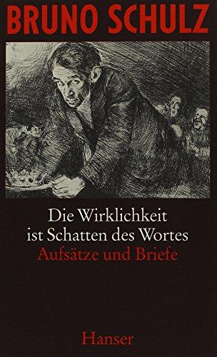 Die Wirklichkeit ist Schatten des Wortes. Aufsätze: Schulz, Bruno.