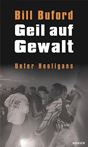 Geil auf Gewalt. Unter Hooligans. (3446171606) by Buford, Bill