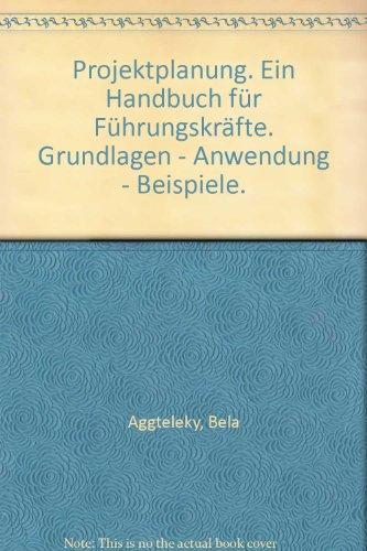 9783446171817: Projektplanung. Ein Handbuch für Führungskräfte. Grundlagen - Anwendung - Beispiele.