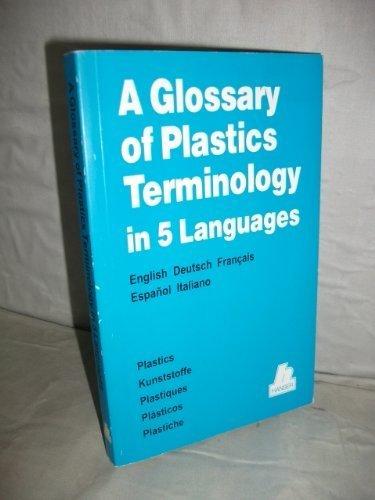 GLOSSARY OF PLASTICS TERMINOLOGY IN 5 LANGUAGES; ENGLISH, DEUTSCH, FRANCAIS, ESPANOL, ITALIANO: ...