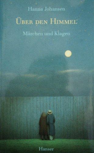 Uber den Himmel: Marchen und Klagen (German: Johansen, Hanna
