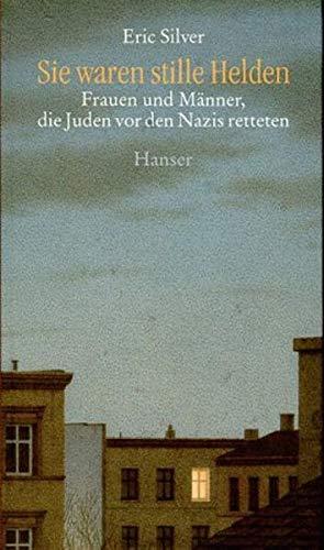 9783446174597: Sie waren stille Helden. Frauen und Männer, die Juden vor den Nazis retteten.